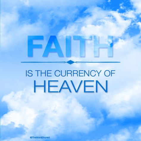 Faith is the currency of heaven